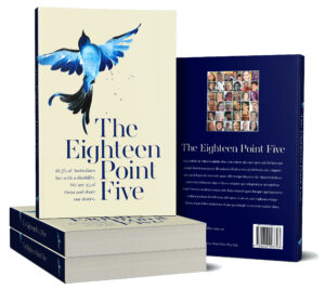 "'Front and back covers of the book entitled ""The Eighteen point five"" are displayed. The front cover also shows a blue bird in flight and the back cover, a montage of faces of those featured in or contributing to the book.'"